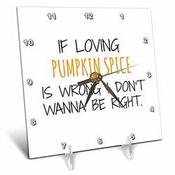 "6""x6"" ""If Loving Pumpkin Spice is Wrong"" Desk Clock"