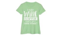 I Make Wine Disappear Women's Short Sleeve Fitted T - Green - Size: Large