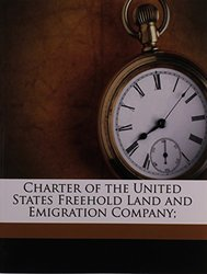 Charter of the United States Freehold Land & Emigration Company