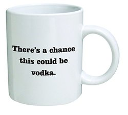 "A Mug To Keep 11 ounce ""There Is A Chance This Could Be Vodka"" Coffee Mug"